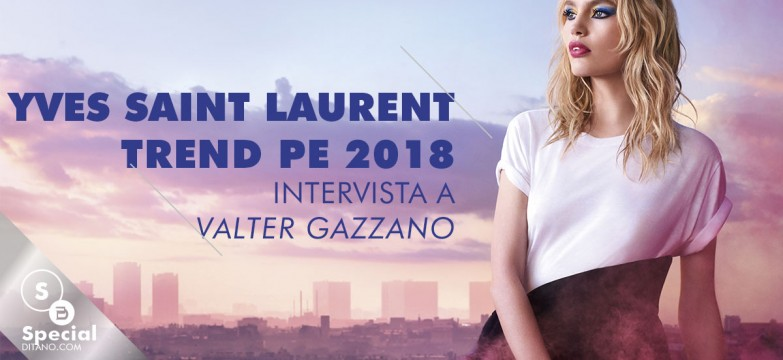 Valter Gazzano: i make up trend per la primavera estate 2018 di YSL